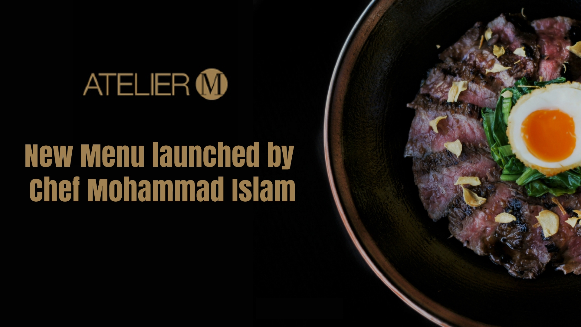 New Menu by Celebrity Chef Mohammad Islam of Atelier M